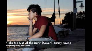 Take Me Out Of The Dark [Cover] ~ Timmy Pavino