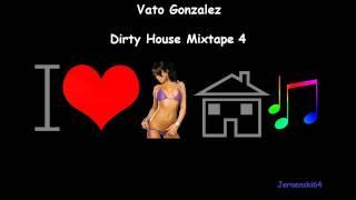 Vato Gonzalez - Dirty House Mixtape 4 - (Part 1/3) HD