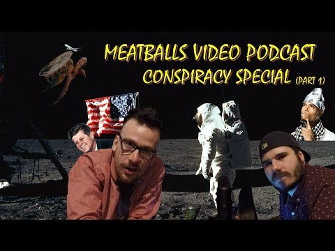 Meatballs Video Podcast Special #1 - Conspiracy Theories (part 1)