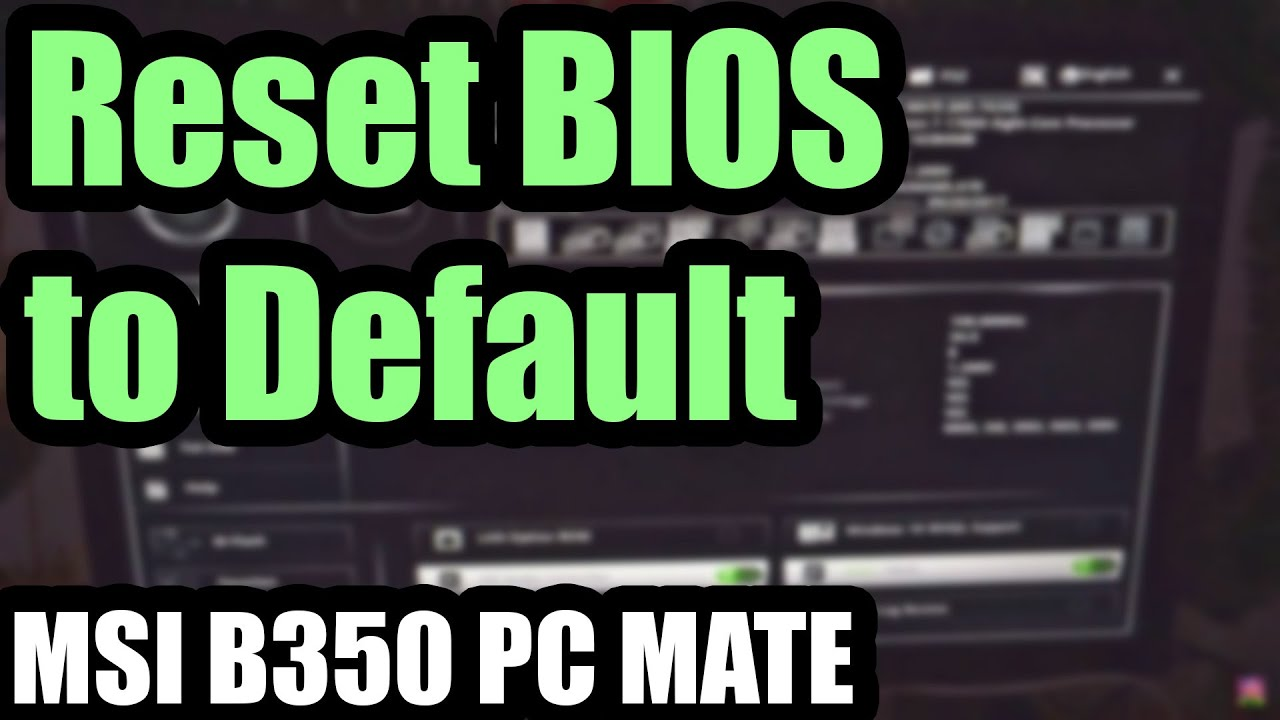 How to Reset BIOS settings to Default (MSI B350 PC MATE)