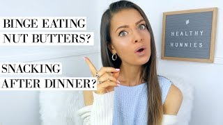 OVER-EATING NUT BUTTERS & SNACKING | EMMIE'S ADVICE