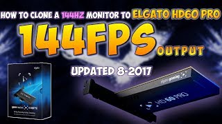 How To Capture PC Gameplay & CLONE A 144hz Monitor w/ Elgato HD60 & HD 60 Pro | UPDATED August 2017