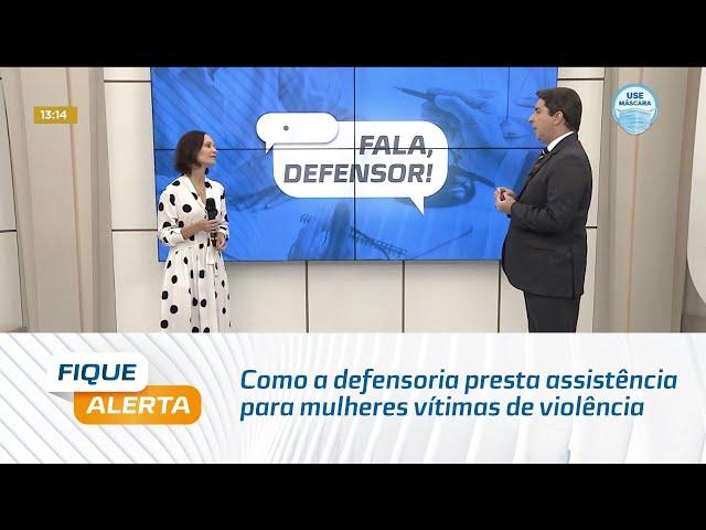 Fala, Defensor: Como a defensoria presta assistência para mulheres vítimas de violência