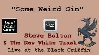"""Some Weird Sin"" - Steve Bolton and the New White Trash at The Black Griffin"