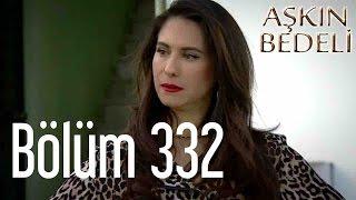 Aşkın Bedeli 332. Bölüm