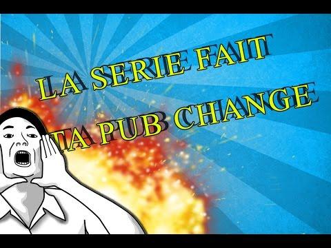 LA SERIE FAIT TA PUB CHANGE