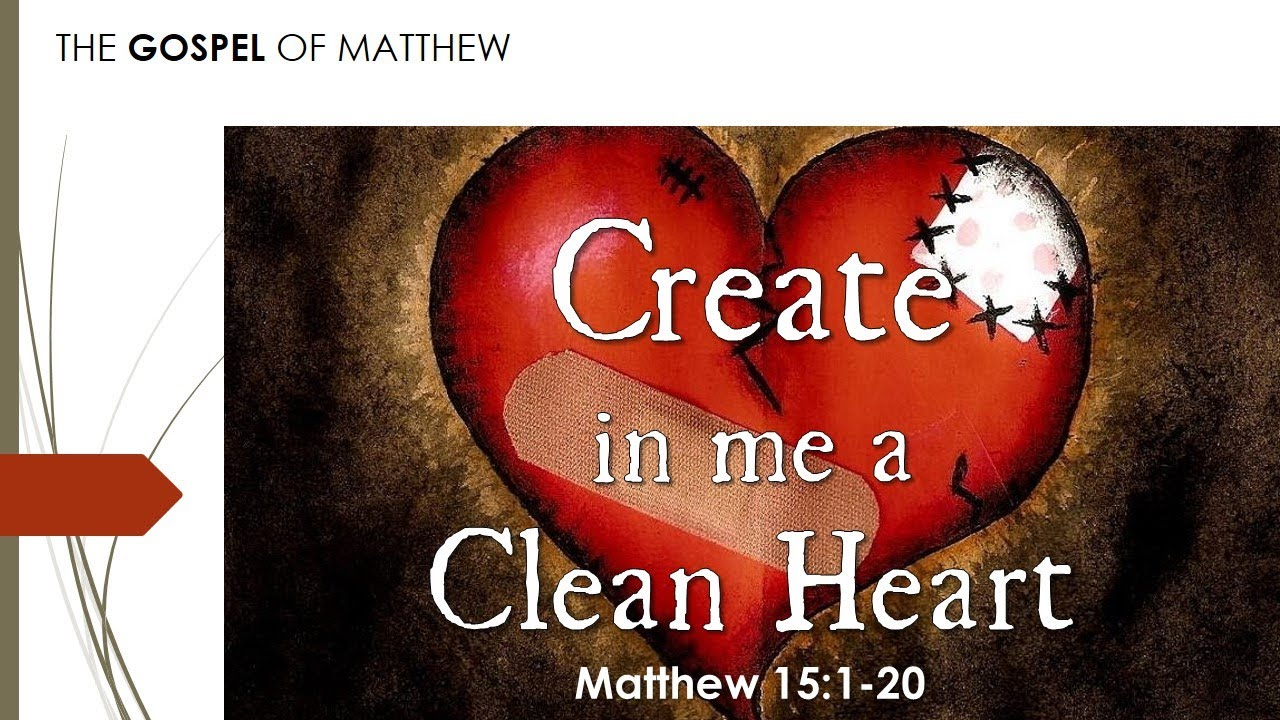 Create In Me A Clean Heart Matthew 15 1 20 Youtube