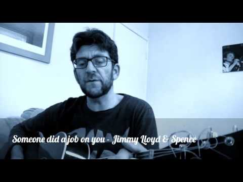 Someone Did A Job On You  - Jimmy Lloyd & Spence Cater