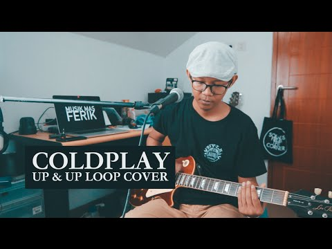 COLDPLAY - UP & UP (LOOP COVER)