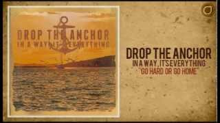 Go Hard Or Go Home - Drop The Anchor (In A Way, It