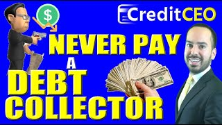 Why You Should NEVER Pay A Debt Collector