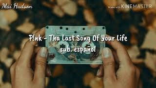 P!nk - The Last Song Of Your Life (sub. español)