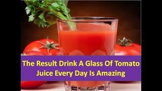 The Result is Amazing of Drink a Glass of Tomato Juice Every Day for 2 Months - Health Partners