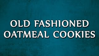 Old Fashioned Oatmeal Cookies  RECIPES  EASY TO LEARN