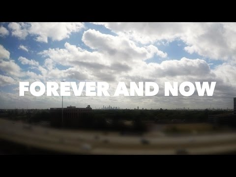 forever and now