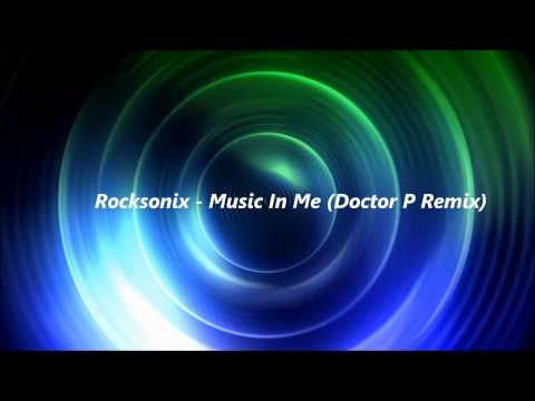 Rocksonix - Music In Me (Doctor P Remix)