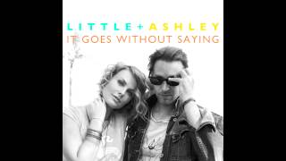 Little + Ashley - It Goes Without Saying AUDIO (Official)