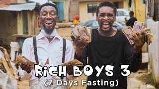 RICH BOYS - Part 3 (7 Days Fasting) (Episode 50)
