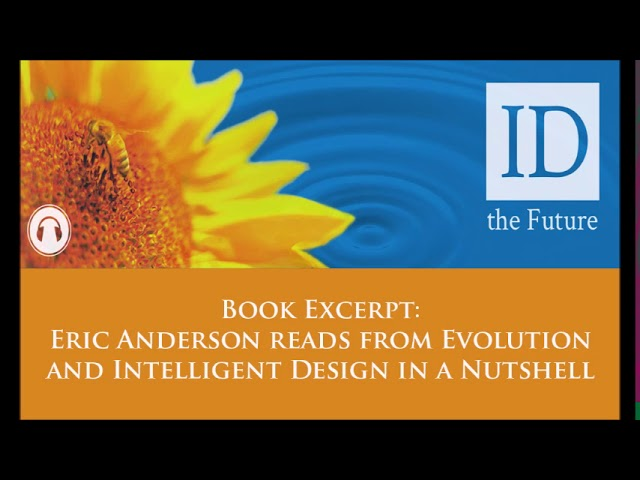 Book Excerpt: Eric Anderson reads from Evolution and Intelligent Design in a Nutshell