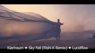 Klartraum ✦ Sky Fall (Rishi K. Remix) ✦ Lucidflow
