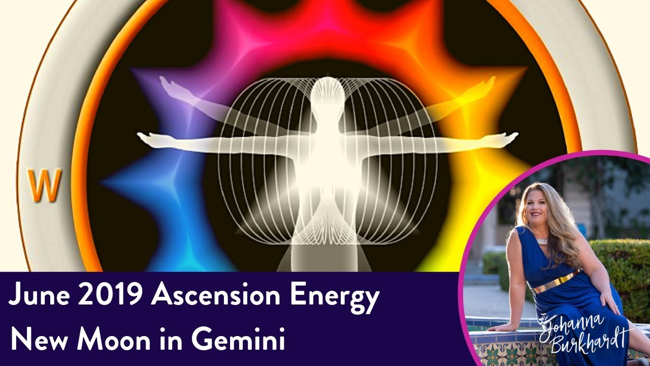 June Ascension Energy 2019 and New Moon in Gemini