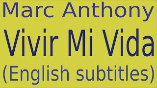 Marc Anthony - Vivir Mi Vida (English Lyrics Translation)