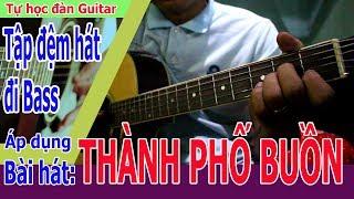 THÀNH PHỐ BUỒN Guitar Áp Dụng đi Bass Dm ĐƠN GIẢN NHẤT DÀNH CHO ANH EM TỰ HỌC.