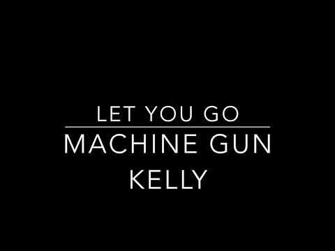 Let you go- Machine Gun Kelly Lyrics