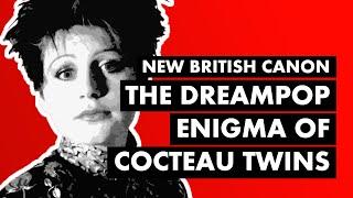 The Dreampop Enigma of Cocteau Twins & LORELEI | New British Canon