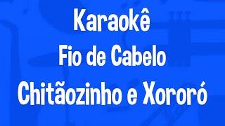 Karaokê Fio de Cabelo - Chitãozinho & Xororó