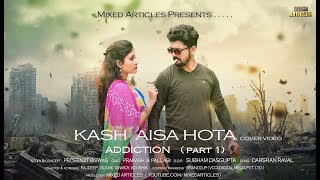 Kaash Aisa Hota  Darshan Raval  Addiction part1  Heart Touching Love Story  FTPrakash amp; Pallabi