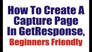 How To Create A Capture Page In GetResponse, Beginners Friendly, Web Form