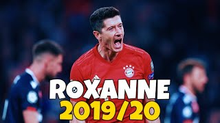 Robert Lewandowski ● Arizona Zervas - ROXANNE ● Skills & Goals 2019/20