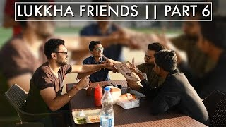 LUKKHA FRIENDS PART 6 || DUDE SERIOUSLY