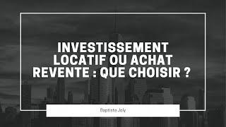 Investissement locatif ou achat revente : Que choisir ?