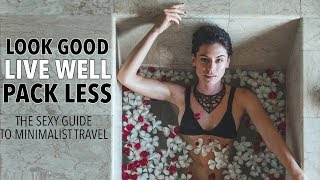 How To Travel Like A Minimalist: Look Good And Live Well While Packing Less