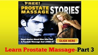 Repeat youtube video Prostate Massage Risks [VIDEO SHOWS DANGERS] Prostate Massage Video Series Part 3