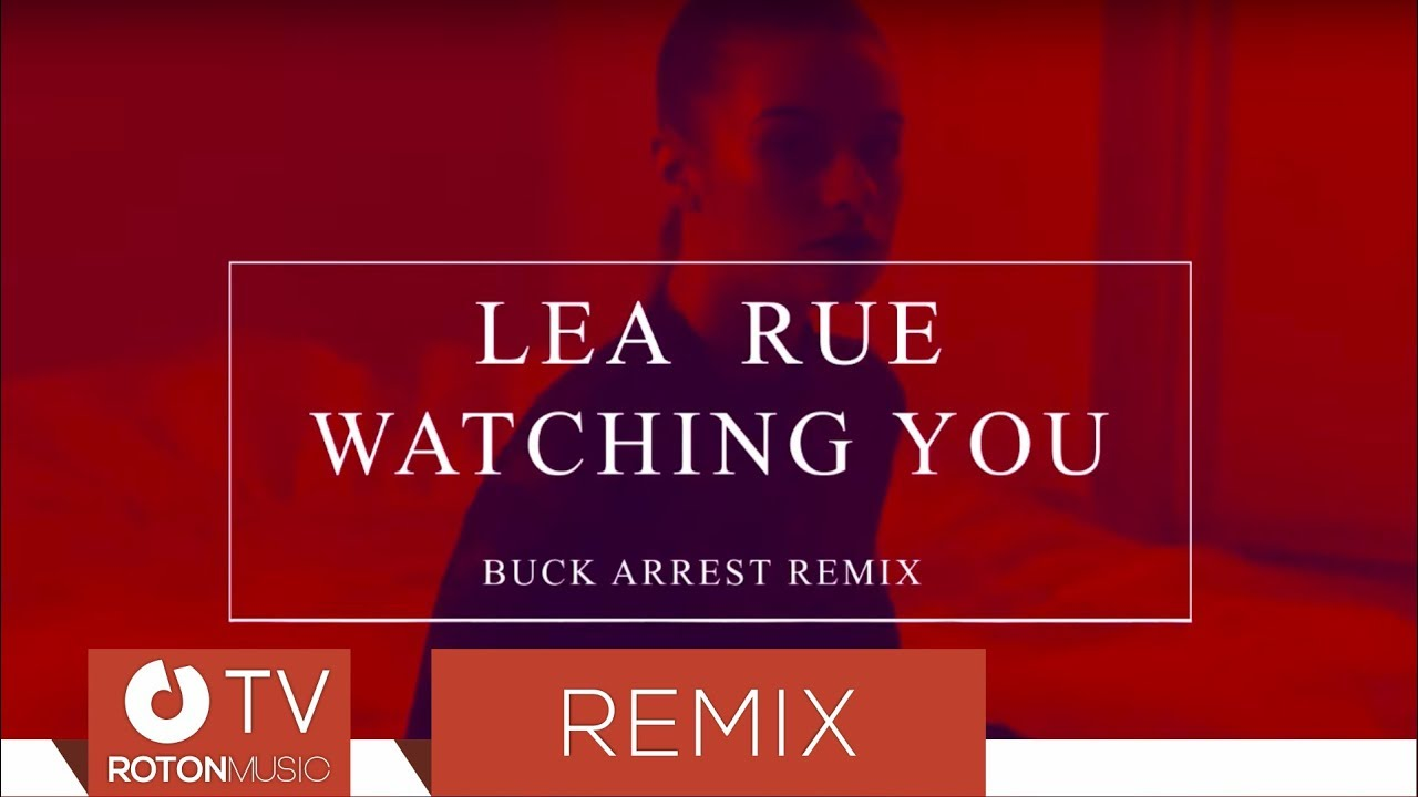 Lea Rue - Watching You | BUCK ARREST REMIX