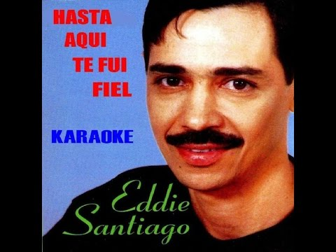 Eddie Santiago - Hasta aquí te fui fiel (karaoke)