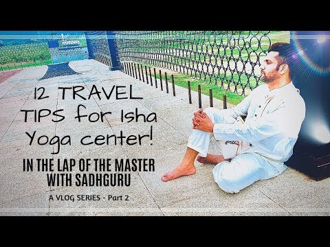 12-travel-tips-for-isha-yoga-center!-|-sadhguru-vlog-series:-part-2