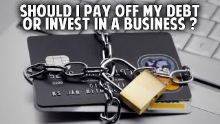 AMA - Should I Pay Off My Debt Or Invest In A Business ?