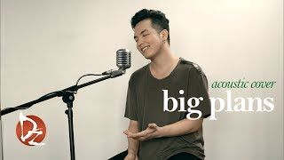 Download lagu Big Plans (Acoustic Cover)