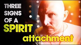 The THREE SIGNS of a Spirit Attachment and HOW TO Deal with It.