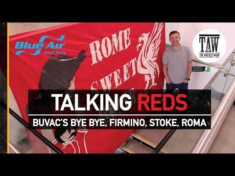 Buvac's Bye Bye, Firmino, Stoke, Roma | TALKING REDS