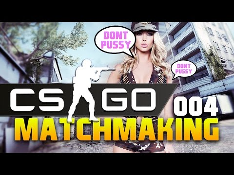 CS:GO MATCHMAKING - Der PUSSYgeile m8 [GERMAN]
