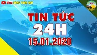 Tin tức | Tin tức 24h | Tin tức mới nhất hôm nay 15/01/2020 | Cuộc Sống 24h Việt Nam