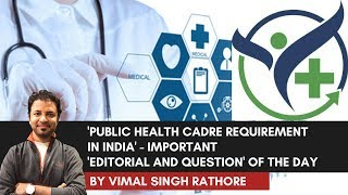 Public Health Cadre Requirement in India - Important 'Editorial and Question' of the day