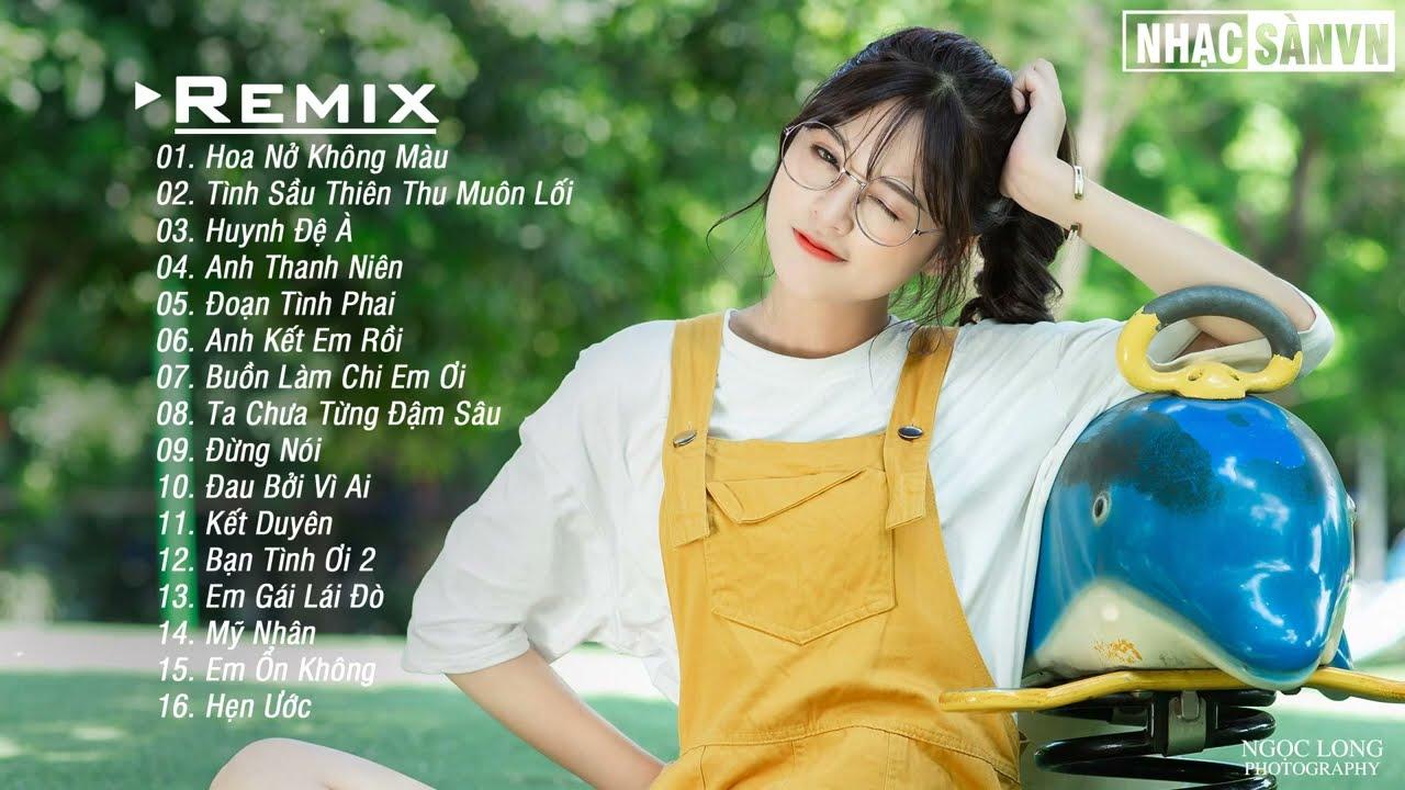 Hoa Nở Không Màu Remix 💋 Tình Sầu Thiên Thu Muôn Lối Remix 💋Anh Thanh Niên EDM WRC Remix Nhẹ Nhàng