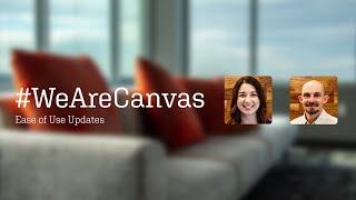 #WeAreCanvas: Ease of Use Updates