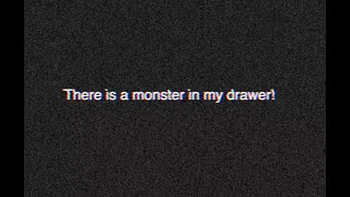 There is a monster in my drawer!